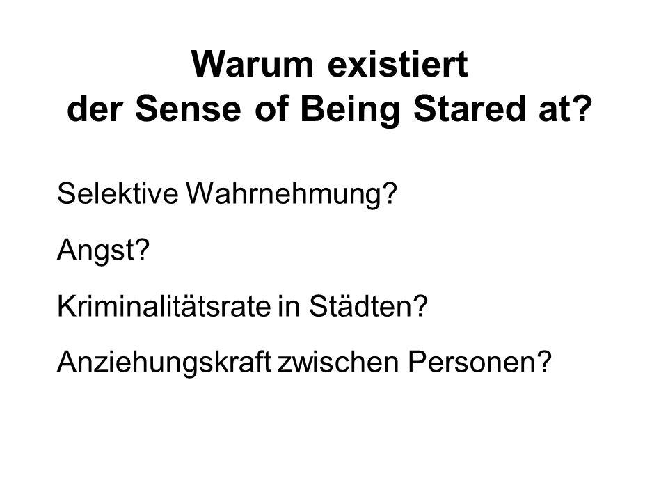 Warum existiert der Sense of Being Stared at? Selektive Wahrnehmung? Angst? Kriminalitätsrate in Städten? Anziehungskraft zwischen Personen?