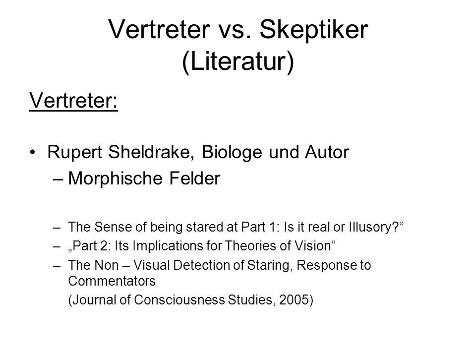 Vertreter vs. Skeptiker (Literatur) Vertreter: Rupert Sheldrake, Biologe und Autor –Morphische Felder –The Sense of being stared at Part 1: Is it real