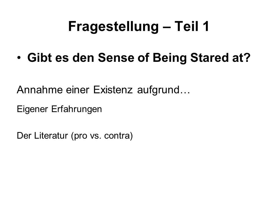 Fragestellung – Teil 1 Gibt es den Sense of Being Stared at? Annahme einer Existenz aufgrund… Eigener Erfahrungen Der Literatur (pro vs. contra)