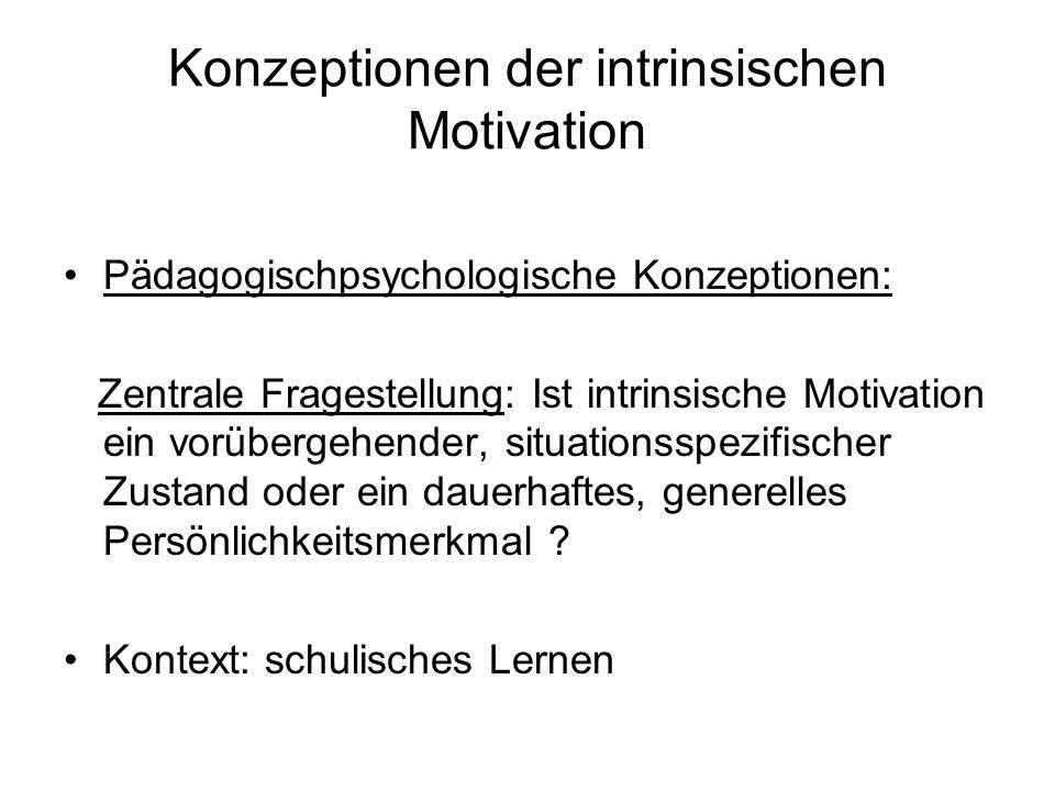Konzeptionen der intrinsischen Motivation Pädagogischpsychologische Konzeptionen: Zentrale Fragestellung: Ist intrinsische Motivation ein vorübergehen