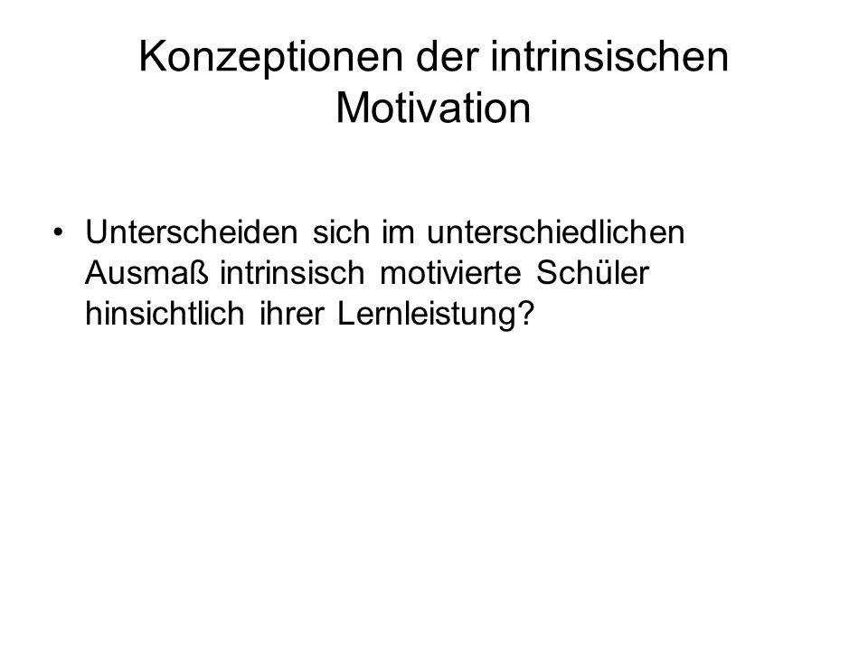 Konzeptionen der intrinsischen Motivation Unterscheiden sich im unterschiedlichen Ausmaß intrinsisch motivierte Schüler hinsichtlich ihrer Lernleistun