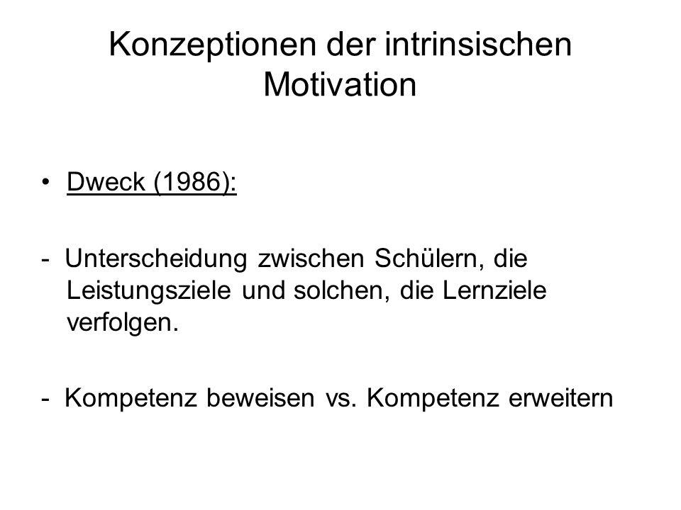 Konzeptionen der intrinsischen Motivation Dweck (1986): - Unterscheidung zwischen Schülern, die Leistungsziele und solchen, die Lernziele verfolgen. -