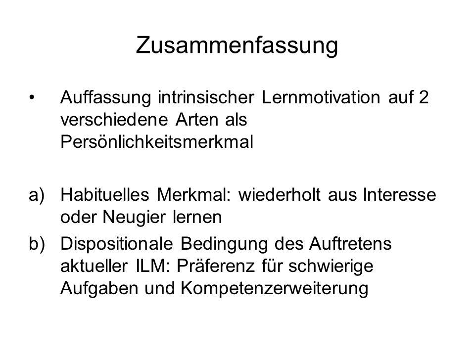 Zusammenfassung Auffassung intrinsischer Lernmotivation auf 2 verschiedene Arten als Persönlichkeitsmerkmal a)Habituelles Merkmal: wiederholt aus Inte