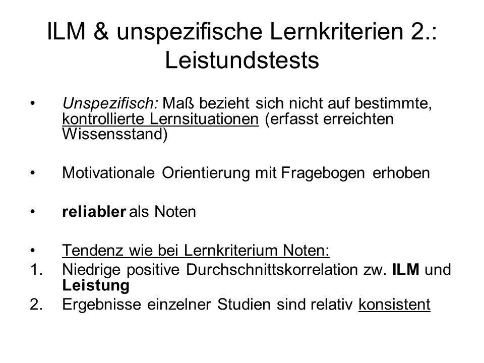 ILM & unspezifische Lernkriterien 2.: Leistundstests Unspezifisch: Maß bezieht sich nicht auf bestimmte, kontrollierte Lernsituationen (erfasst erreic