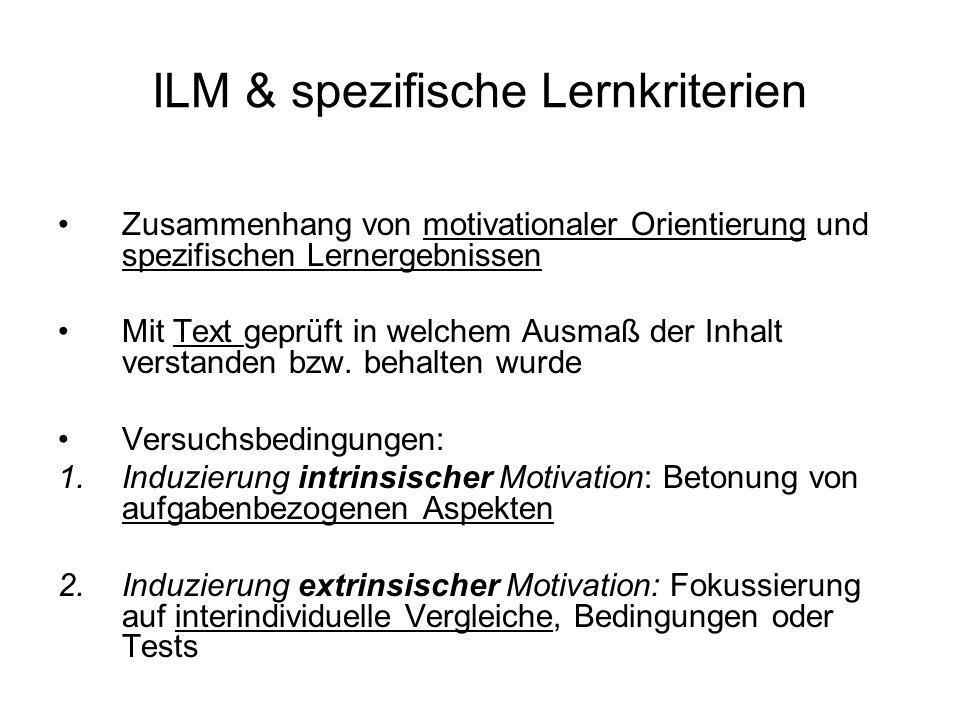 ILM & spezifische Lernkriterien Zusammenhang von motivationaler Orientierung und spezifischen Lernergebnissen Mit Text geprüft in welchem Ausmaß der I