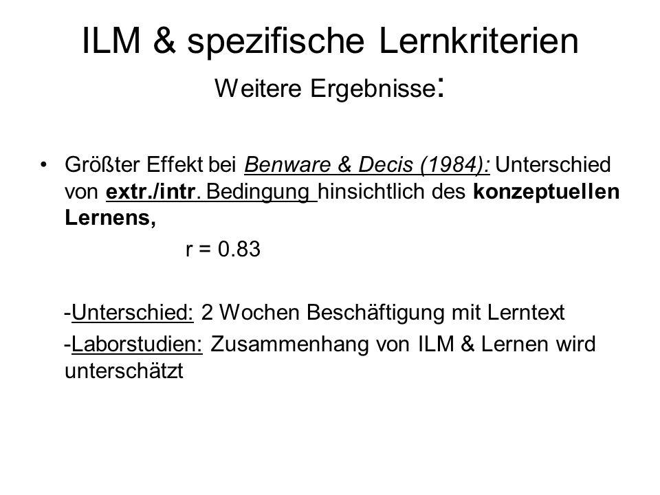 ILM & spezifische Lernkriterien Weitere Ergebnisse : Größter Effekt bei Benware & Decis (1984): Unterschied von extr./intr. Bedingung hinsichtlich des