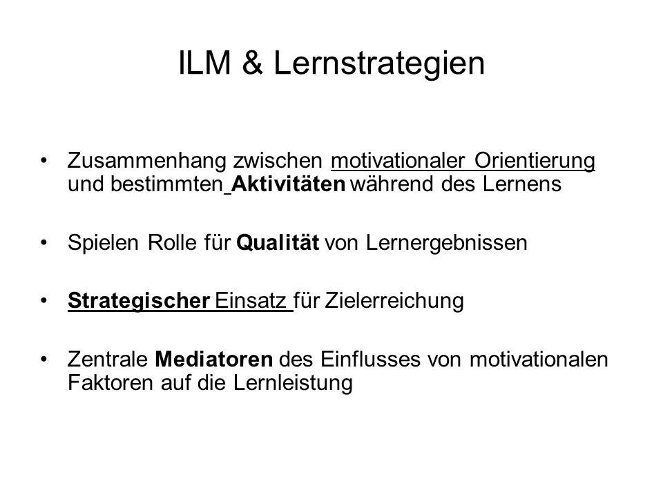 ILM & Lernstrategien Zusammenhang zwischen motivationaler Orientierung und bestimmten Aktivitäten während des Lernens Spielen Rolle für Qualität von L