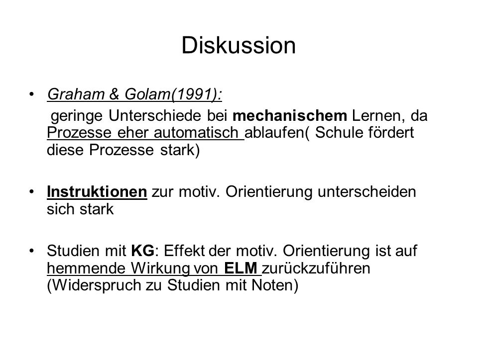 Diskussion Graham & Golam(1991): geringe Unterschiede bei mechanischem Lernen, da Prozesse eher automatisch ablaufen( Schule fördert diese Prozesse st