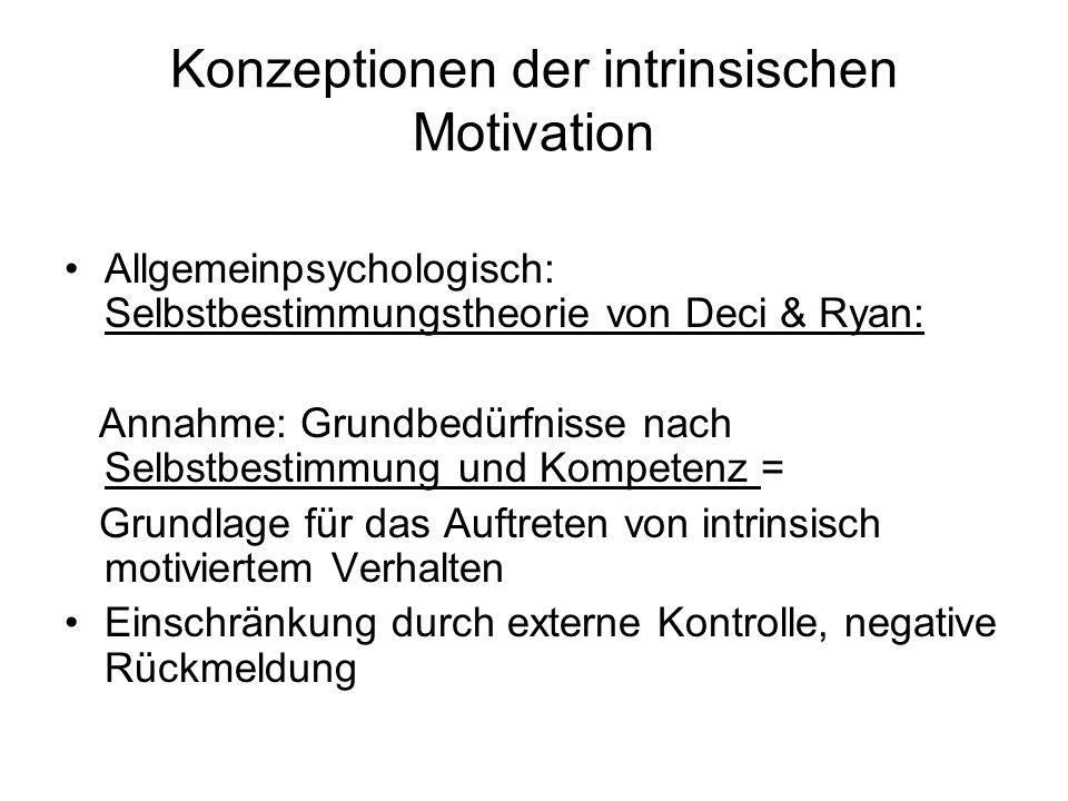 Konzeptionen der intrinsischen Motivation Allgemeinpsychologisch: Selbstbestimmungstheorie von Deci & Ryan: Annahme: Grundbedürfnisse nach Selbstbesti