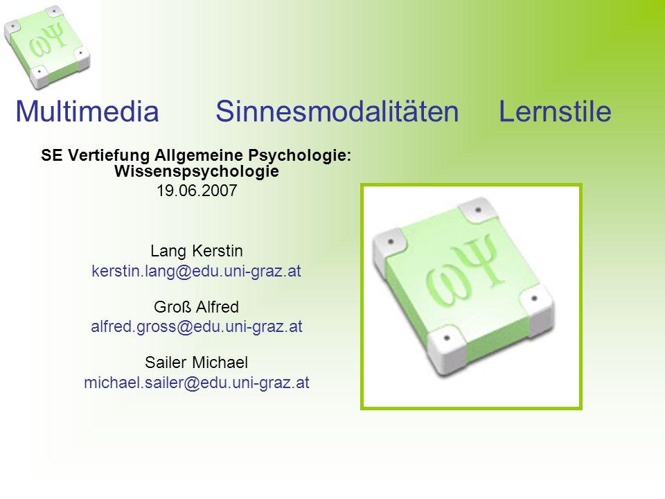 Multimedia Sinnesmodalitäten Lernstile SE Vertiefung Allgemeine Psychologie: Wissenspsychologie 19.06.2007 Lang Kerstin kerstin.lang@edu.uni-graz.at G