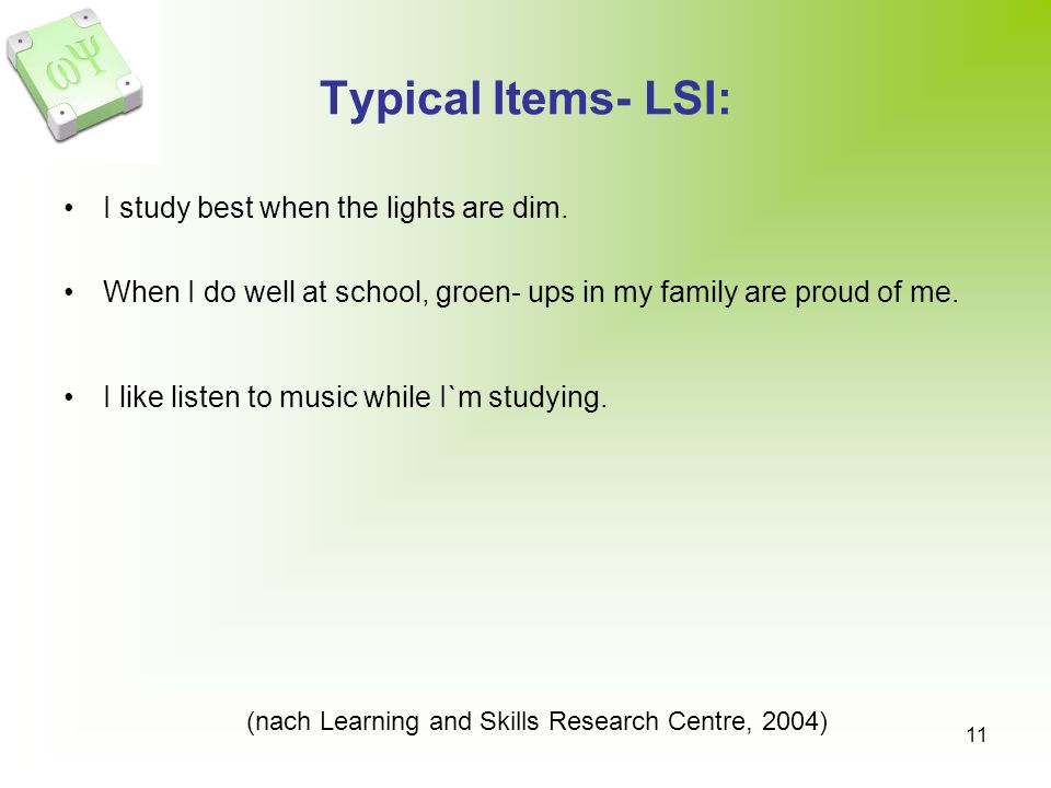 11 Typical Items- LSI: I study best when the lights are dim. When I do well at school, groen- ups in my family are proud of me. I like listen to music