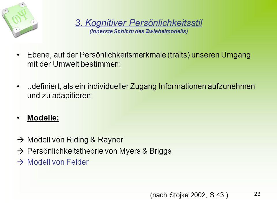 23 3. Kognitiver Persönlichkeitsstil (innerste Schicht des Zwiebelmodells) Ebene, auf der Persönlichkeitsmerkmale (traits) unseren Umgang mit der Umwe