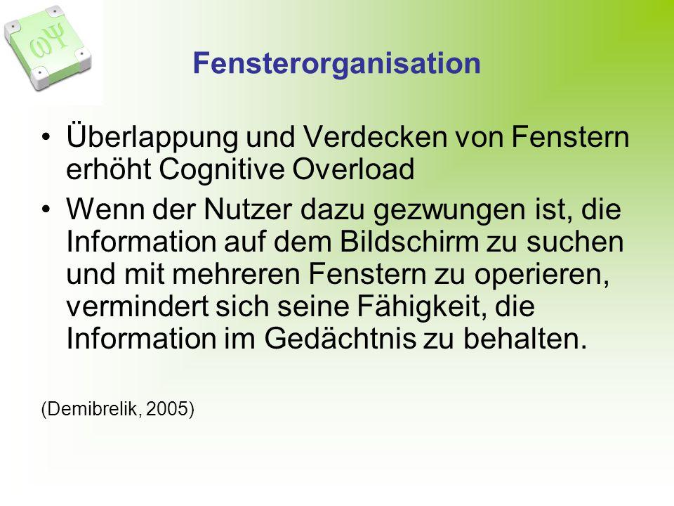 Fensterorganisation Überlappung und Verdecken von Fenstern erhöht Cognitive Overload Wenn der Nutzer dazu gezwungen ist, die Information auf dem Bildschirm zu suchen und mit mehreren Fenstern zu operieren, vermindert sich seine Fähigkeit, die Information im Gedächtnis zu behalten.