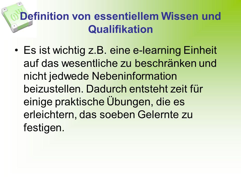 Definition von essentiellem Wissen und Qualifikation Es ist wichtig z.B. eine e-learning Einheit auf das wesentliche zu beschränken und nicht jedwede