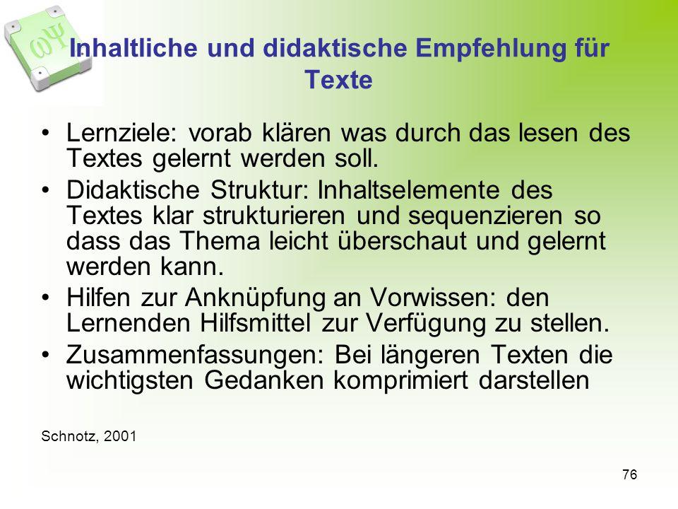 76 Inhaltliche und didaktische Empfehlung für Texte Lernziele: vorab klären was durch das lesen des Textes gelernt werden soll. Didaktische Struktur: