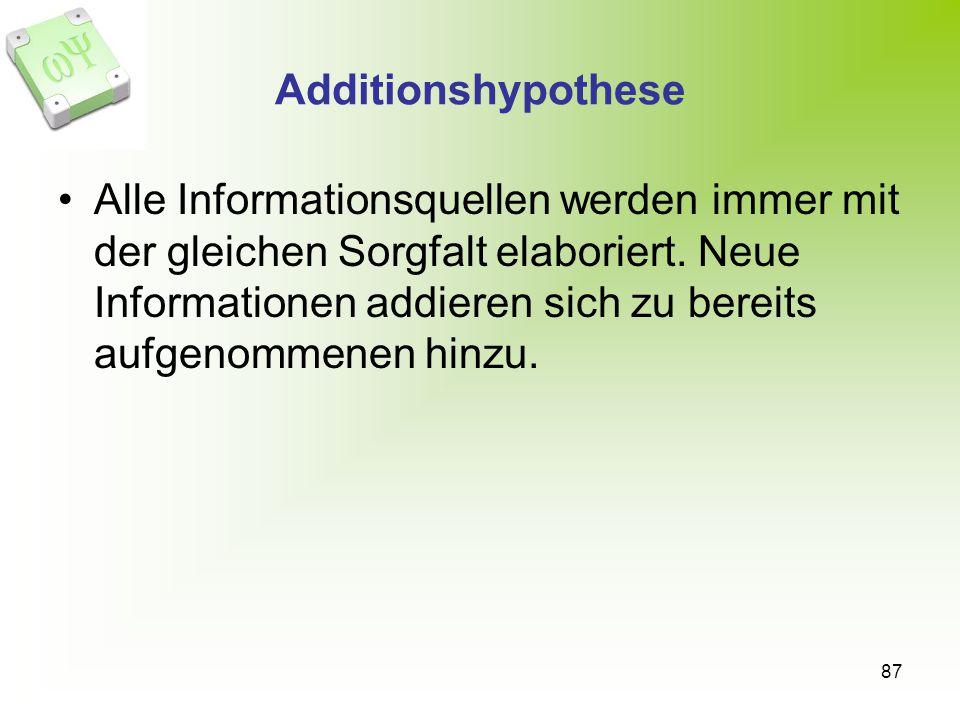 87 Additionshypothese Alle Informationsquellen werden immer mit der gleichen Sorgfalt elaboriert. Neue Informationen addieren sich zu bereits aufgenom