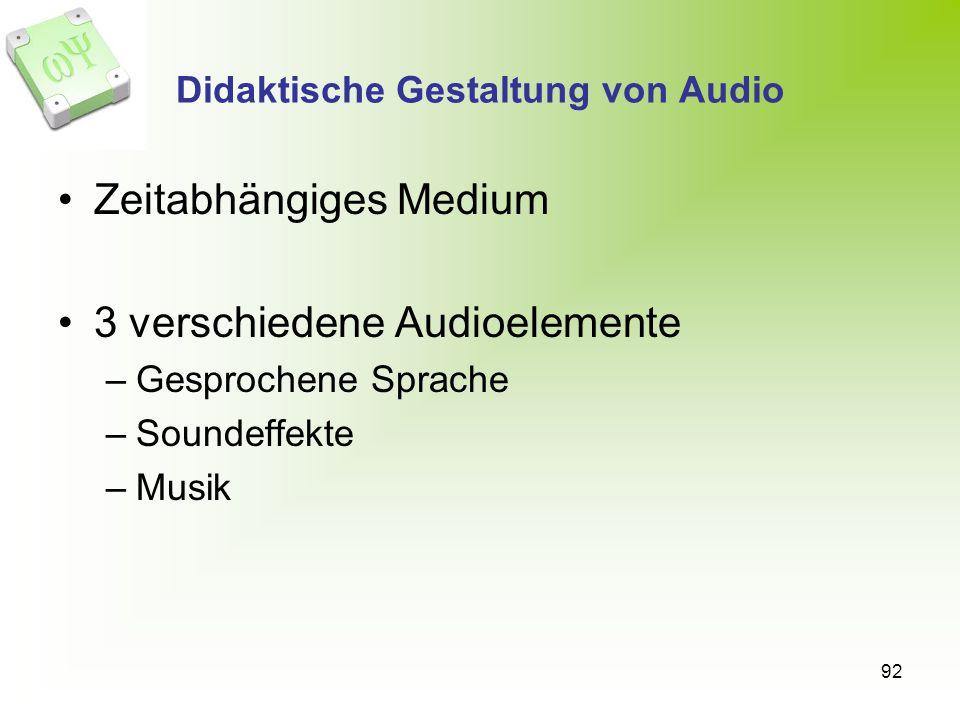 92 Didaktische Gestaltung von Audio Zeitabhängiges Medium 3 verschiedene Audioelemente –Gesprochene Sprache –Soundeffekte –Musik