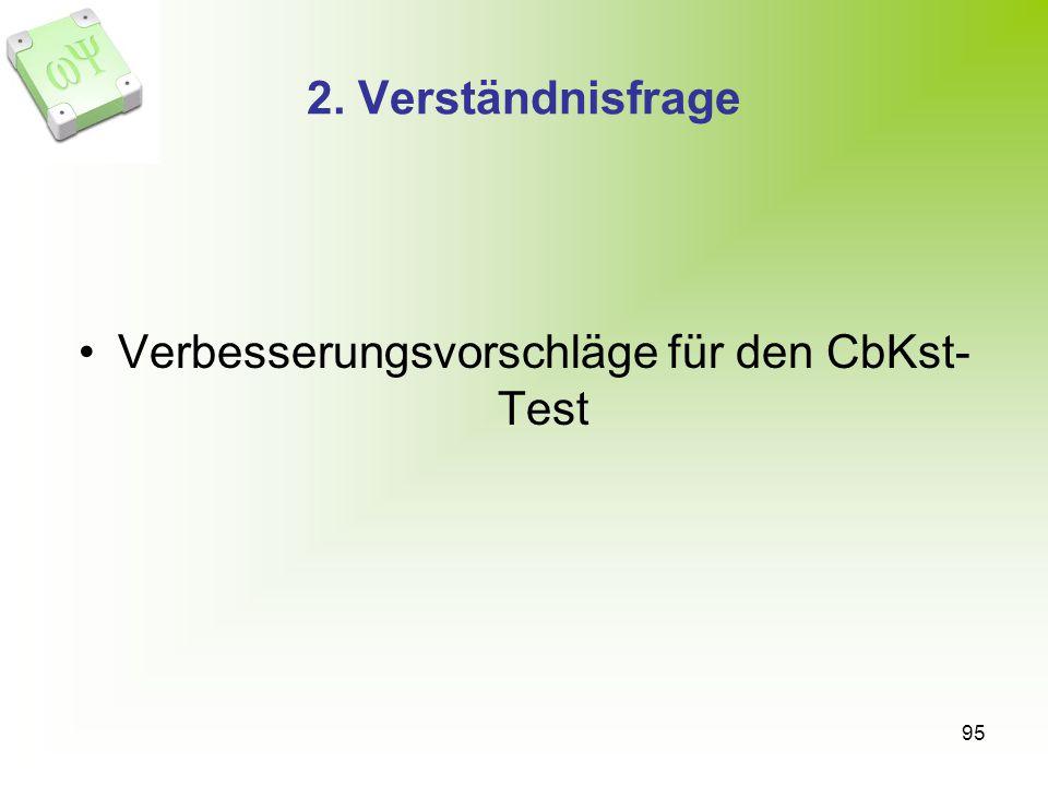 95 2. Verständnisfrage Verbesserungsvorschläge für den CbKst- Test
