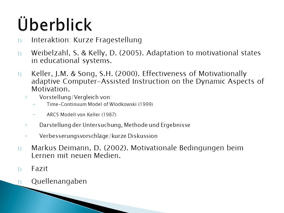 1) Interaktion: Kurze Fragestellung 1) Weibelzahl, S. & Kelly, D. (2005). Adaptation to motivational states in educational systems. 1) Keller, J.M. &