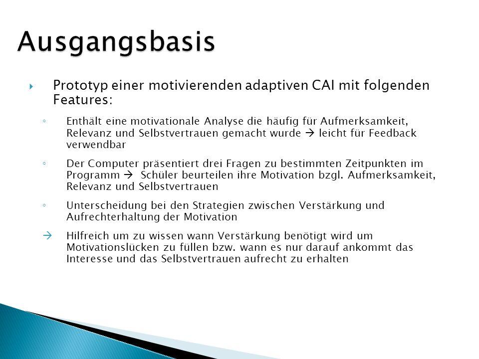 Prototyp einer motivierenden adaptiven CAI mit folgenden Features: Enthält eine motivationale Analyse die häufig für Aufmerksamkeit, Relevanz und Selb