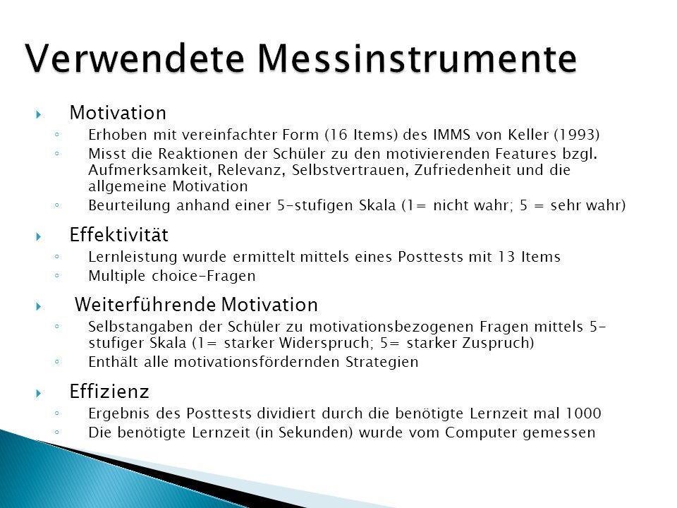 Motivation Erhoben mit vereinfachter Form (16 Items) des IMMS von Keller (1993) Misst die Reaktionen der Schüler zu den motivierenden Features bzgl. A