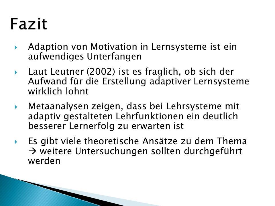 Adaption von Motivation in Lernsysteme ist ein aufwendiges Unterfangen Laut Leutner (2002) ist es fraglich, ob sich der Aufwand für die Erstellung ada