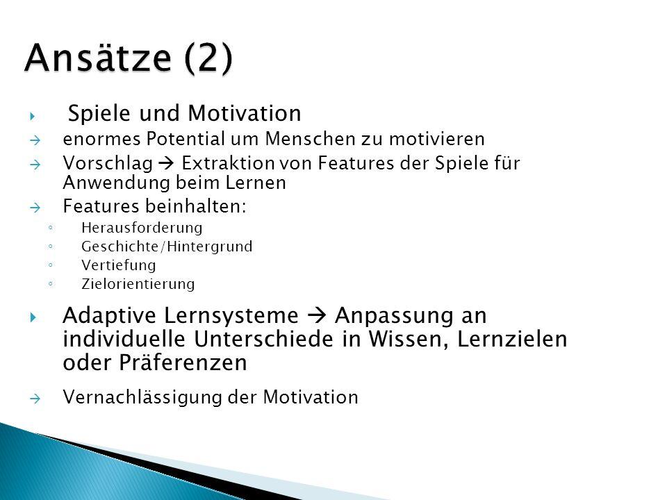Spiele und Motivation enormes Potential um Menschen zu motivieren Vorschlag Extraktion von Features der Spiele für Anwendung beim Lernen Features bein