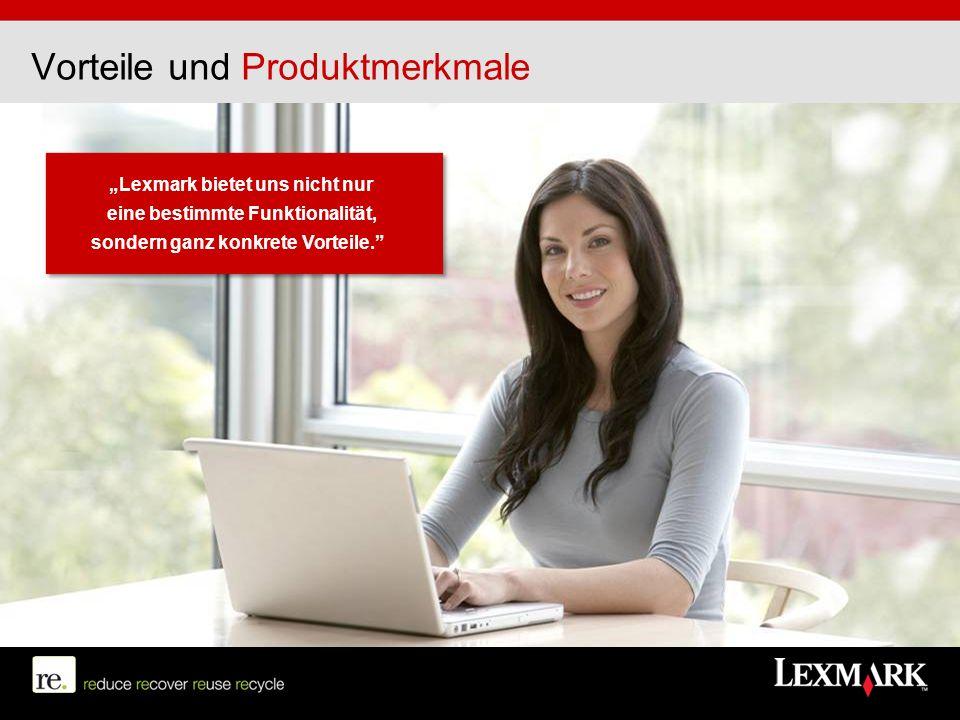 Vorteile und Produktmerkmale Lexmark bietet uns nicht nur eine bestimmte Funktionalität, sondern ganz konkrete Vorteile.