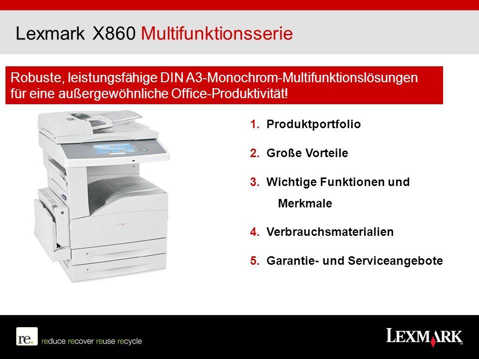 Lexmark X860 Multifunktionsserie Robuste, leistungsfähige DIN A3-Monochrom-Multifunktionslösungen für eine außergewöhnliche Office-Produktivität! 1. P