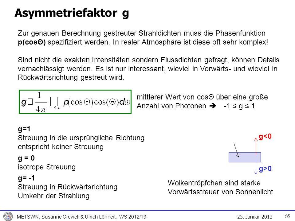 25. Januar 2013 METSWN, Susanne Crewell & Ulrich Löhnert, WS 2012/13 Asymmetriefaktor g g=1 Streuung in die ursprüngliche Richtung entspricht keiner S