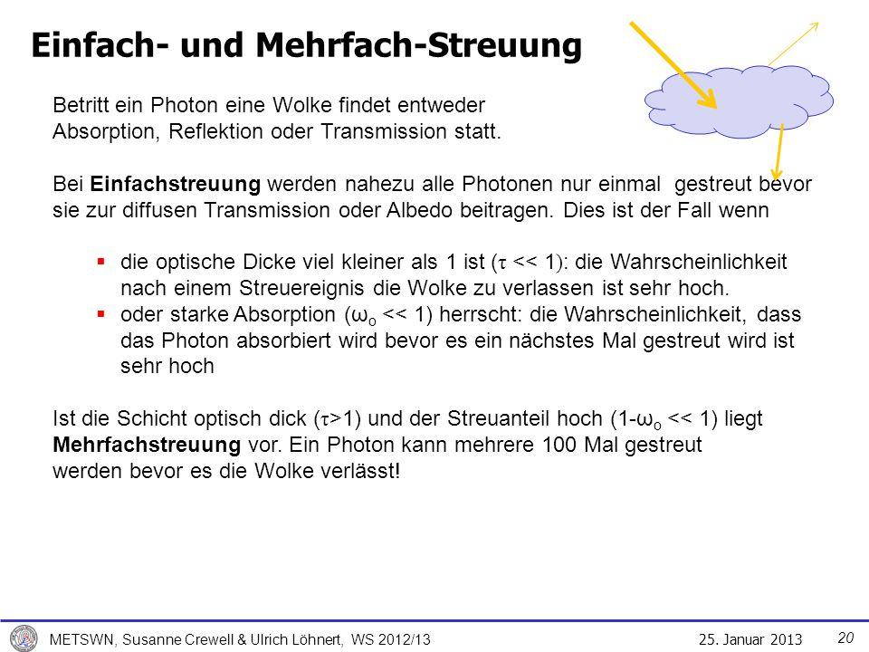 25. Januar 2013 METSWN, Susanne Crewell & Ulrich Löhnert, WS 2012/13 Einfach- und Mehrfach-Streuung Betritt ein Photon eine Wolke findet entweder Abso