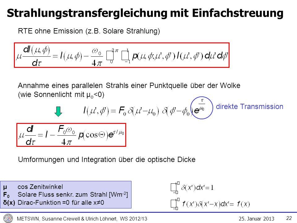 25. Januar 2013 METSWN, Susanne Crewell & Ulrich Löhnert, WS 2012/13 Strahlungstransfergleichung mit Einfachstreuung RTE ohne Emission (z.B. Solare St