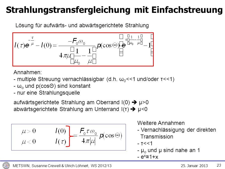 25. Januar 2013 METSWN, Susanne Crewell & Ulrich Löhnert, WS 2012/13 Strahlungstransfergleichung mit Einfachstreuung Lösung für aufwärts- und abwärtsg