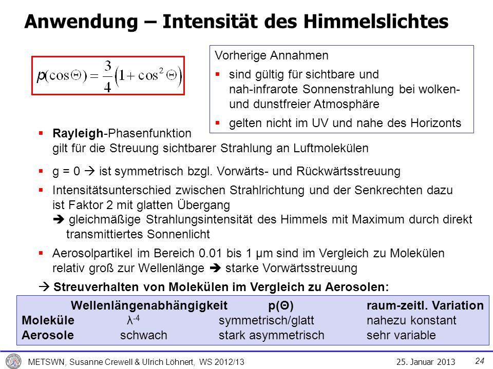 25. Januar 2013 METSWN, Susanne Crewell & Ulrich Löhnert, WS 2012/13 Anwendung – Intensität des Himmelslichtes Wellenlängenabhängigkeitp(Θ)raum-zeitl.