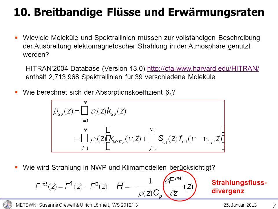 25. Januar 2013 METSWN, Susanne Crewell & Ulrich Löhnert, WS 2012/13 10. Breitbandige Flüsse und Erwärmungsraten Wieviele Moleküle und Spektrallinien