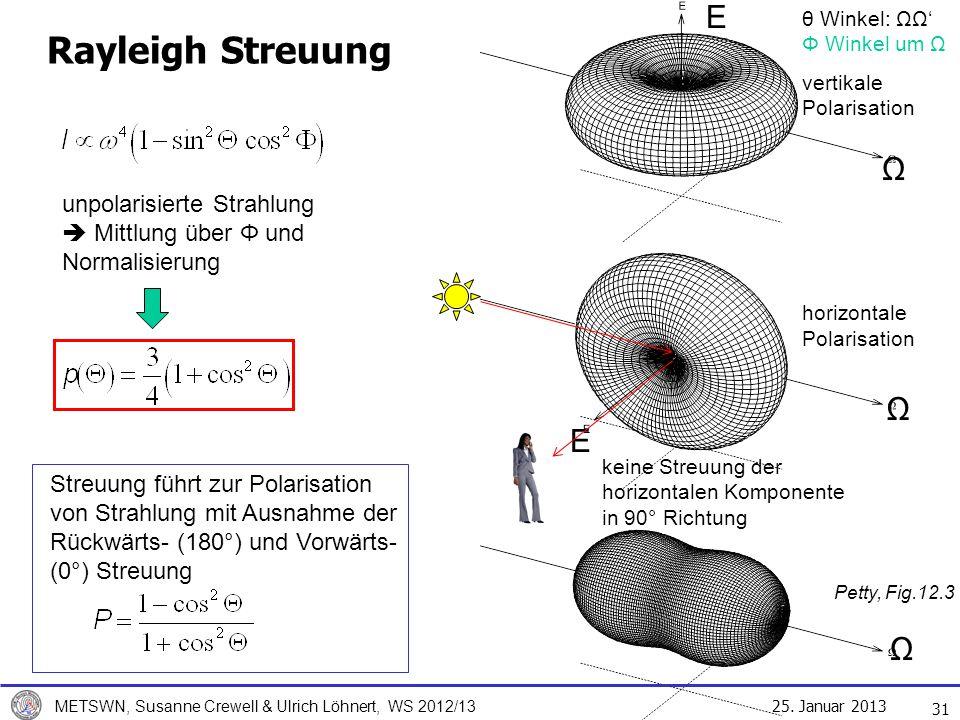 25. Januar 2013 METSWN, Susanne Crewell & Ulrich Löhnert, WS 2012/13 Rayleigh Streuung 31 Ω Ω Ω E E unpolarisierte Strahlung Mittlung über Φ und Norma