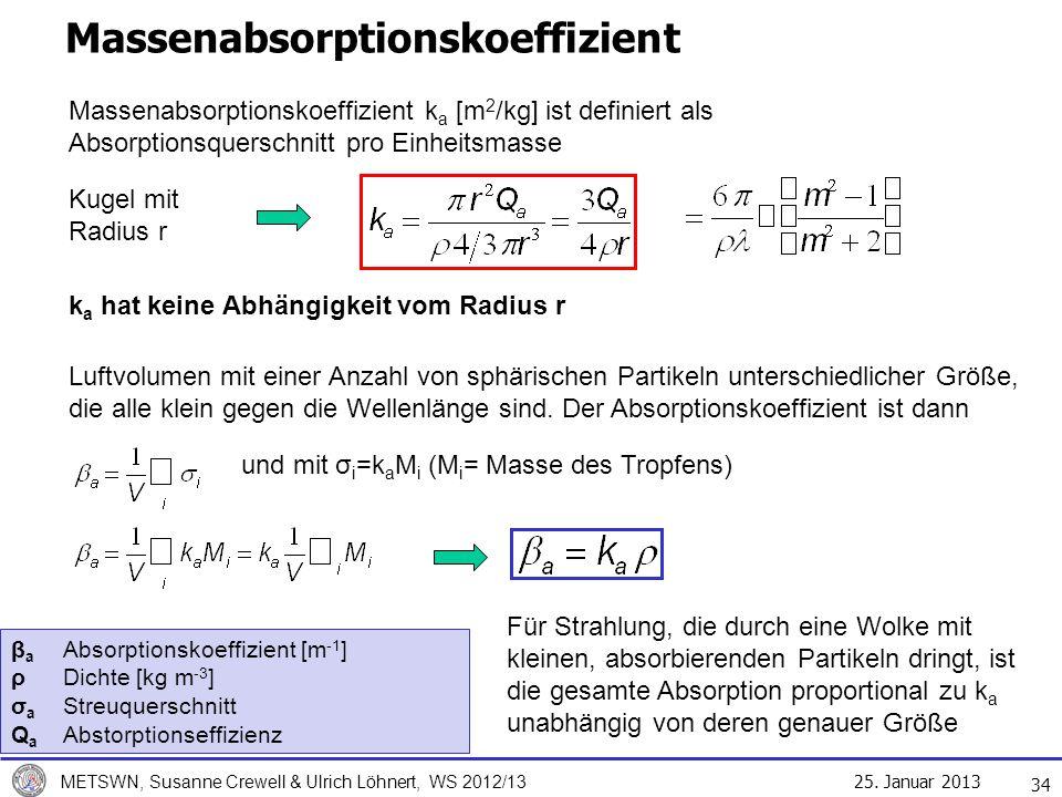 25. Januar 2013 METSWN, Susanne Crewell & Ulrich Löhnert, WS 2012/13 Massenabsorptionskoeffizient 34 Kugel mit Radius r Massenabsorptionskoeffizient k