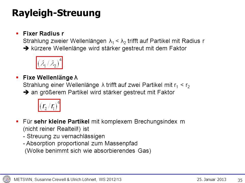 25. Januar 2013 METSWN, Susanne Crewell & Ulrich Löhnert, WS 2012/13 Rayleigh-Streuung 35 Fixer Radius r Strahlung zweier Wellenlängen λ 1 < λ 2 triff