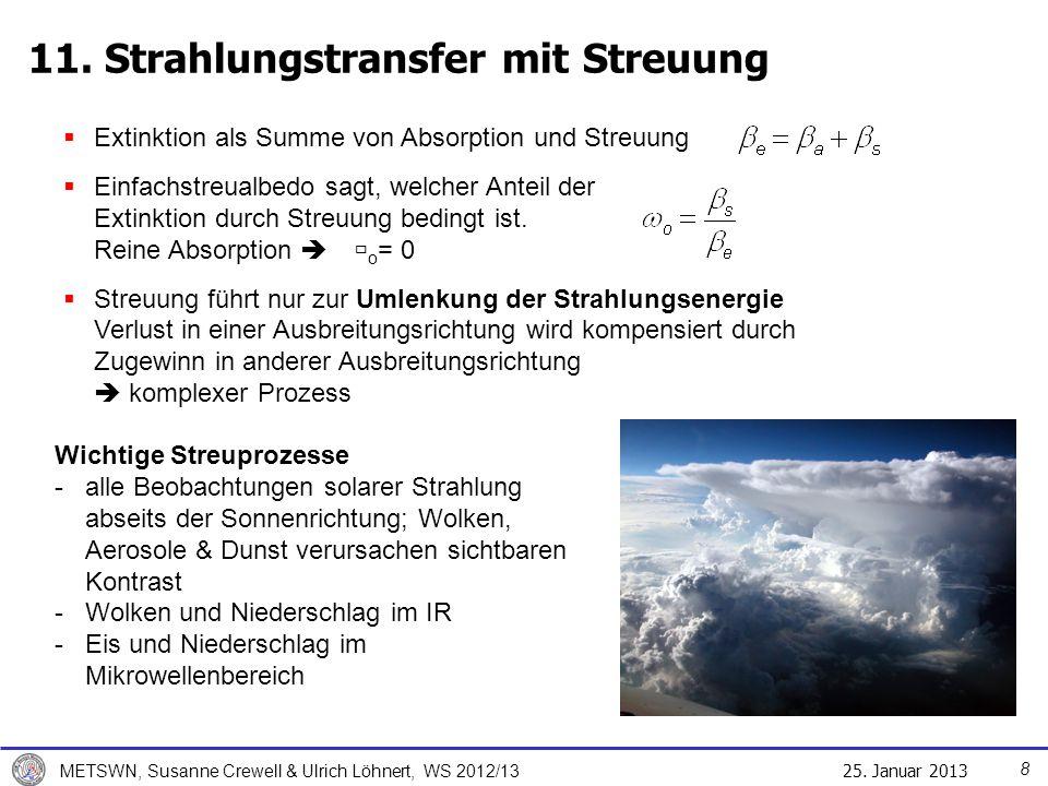 25. Januar 2013 METSWN, Susanne Crewell & Ulrich Löhnert, WS 2012/13 11. Strahlungstransfer mit Streuung Extinktion als Summe von Absorption und Streu