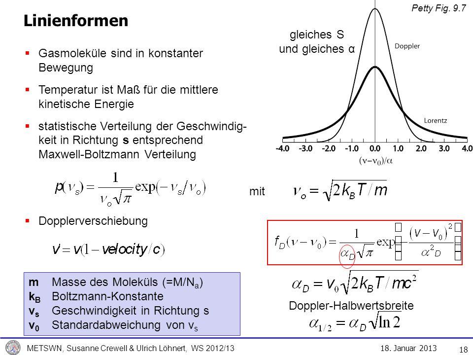 18. Januar 2013 METSWN, Susanne Crewell & Ulrich Löhnert, WS 2012/13 18 Linienformen Gasmoleküle sind in konstanter Bewegung Temperatur ist Maß für di