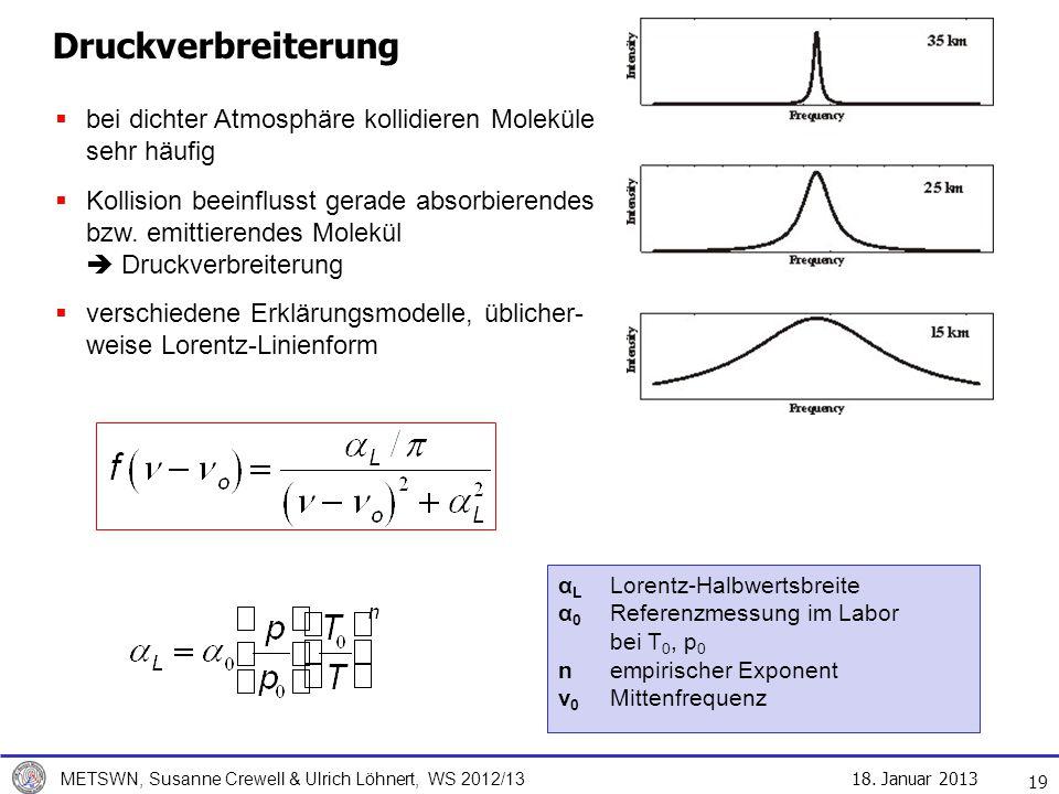 18. Januar 2013 METSWN, Susanne Crewell & Ulrich Löhnert, WS 2012/13 Druckverbreiterung 19 bei dichter Atmosphäre kollidieren Moleküle sehr häufig Kol