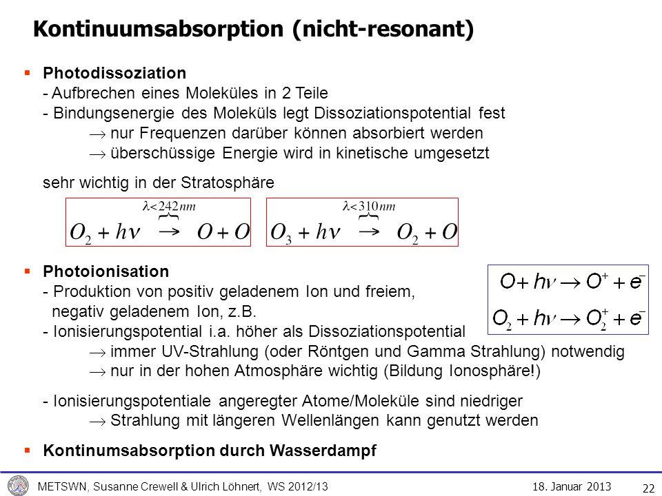 18. Januar 2013 METSWN, Susanne Crewell & Ulrich Löhnert, WS 2012/13 Kontinuumsabsorption (nicht-resonant) 22 Photodissoziation - Aufbrechen eines Mol