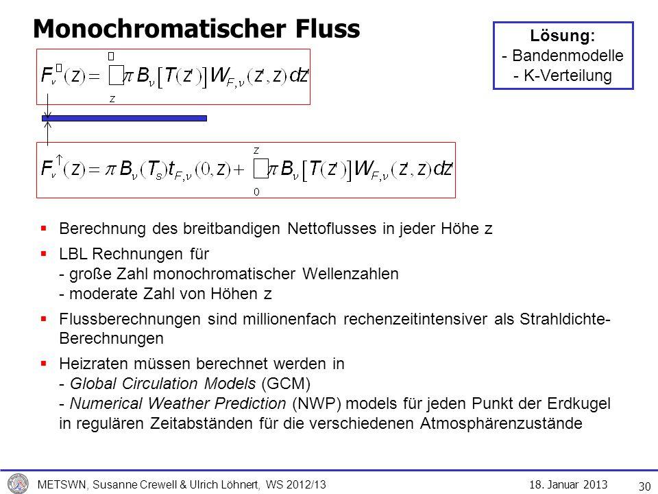 18. Januar 2013 METSWN, Susanne Crewell & Ulrich Löhnert, WS 2012/13 Monochromatischer Fluss 30 Berechnung des breitbandigen Nettoflusses in jeder Höh