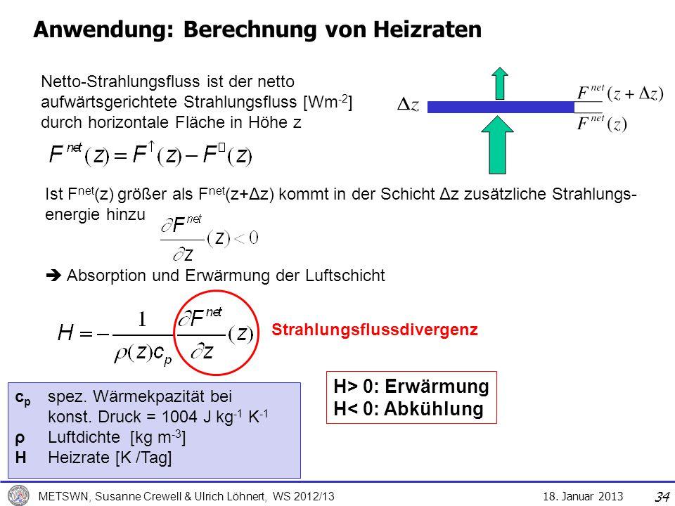 18. Januar 2013 METSWN, Susanne Crewell & Ulrich Löhnert, WS 2012/13 Anwendung: Berechnung von Heizraten Netto-Strahlungsfluss ist der netto aufwärtsg