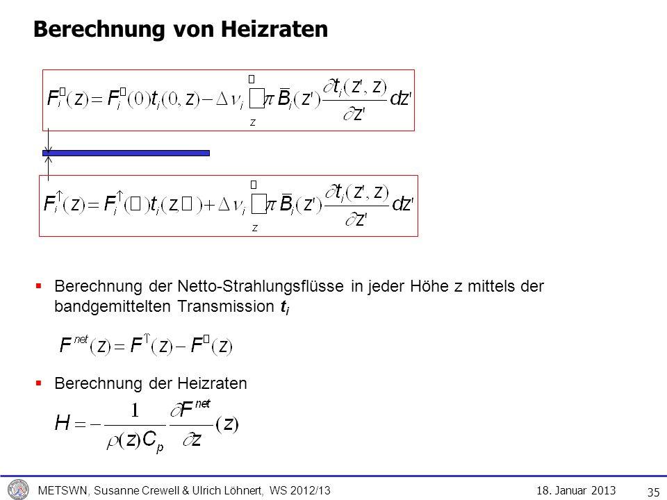18. Januar 2013 METSWN, Susanne Crewell & Ulrich Löhnert, WS 2012/13 Berechnung von Heizraten 35 Berechnung der Netto-Strahlungsflüsse in jeder Höhe z