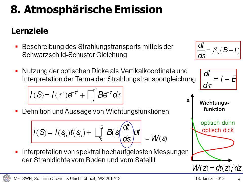 18. Januar 2013 METSWN, Susanne Crewell & Ulrich Löhnert, WS 2012/13 Lernziele 4 Beschreibung des Strahlungstransports mittels der Schwarzschild-Schus