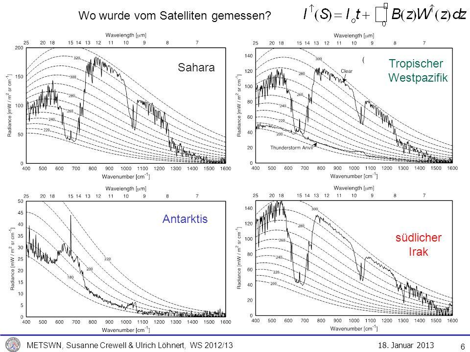 18. Januar 2013 METSWN, Susanne Crewell & Ulrich Löhnert, WS 2012/13 6 Wo wurde vom Satelliten gemessen? Tropischer Westpazifik südlicher Irak Antarkt