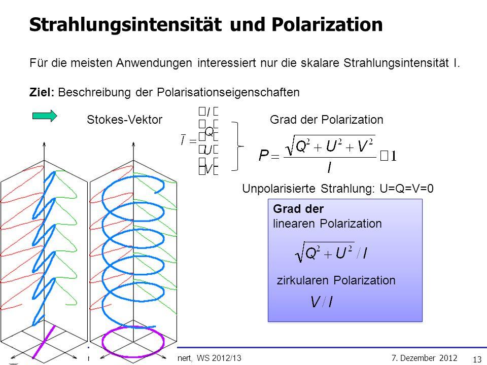 7. Dezember 2012 METSWN, Susanne Crewell & Ulrich Löhnert, WS 2012/13 13 Strahlungsintensität und Polarization Für die meisten Anwendungen interessier