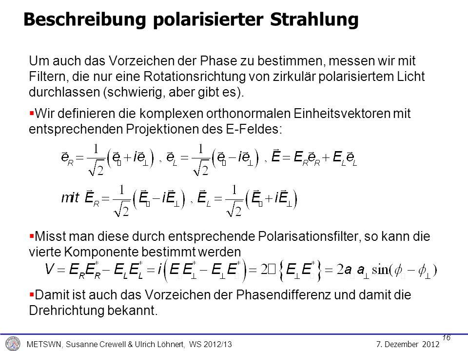 7. Dezember 2012 METSWN, Susanne Crewell & Ulrich Löhnert, WS 2012/13 Um auch das Vorzeichen der Phase zu bestimmen, messen wir mit Filtern, die nur e