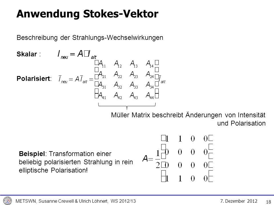 7. Dezember 2012 METSWN, Susanne Crewell & Ulrich Löhnert, WS 2012/13 18 Anwendung Stokes-Vektor Beschreibung der Strahlungs-Wechselwirkungen Skalar :